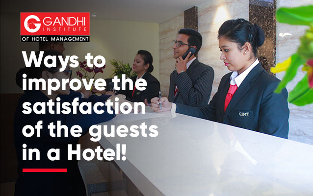 Ways to improve the satisfaction of the guests in a Hotel!